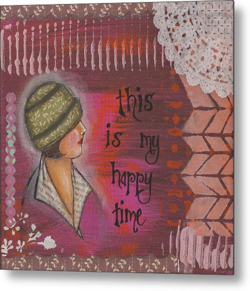 This Is My Happy Time Cheerful Inspirational Art Metal Print
