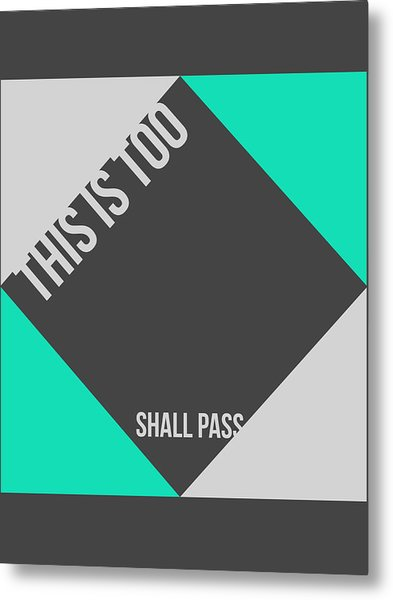 This Is Too Shall Pass Poster Metal Print