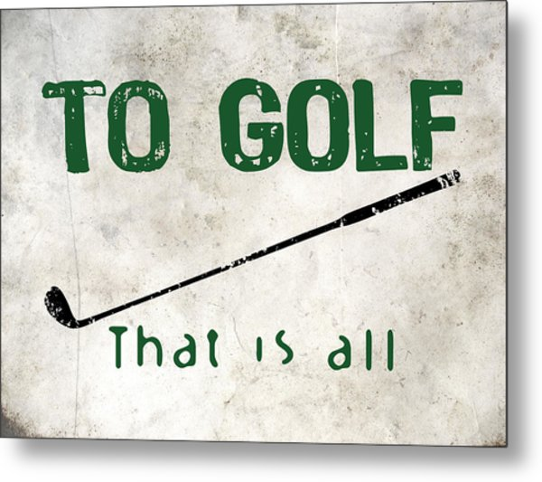 To Golf That Is All Metal Print by Flo Karp