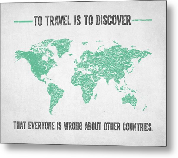 To Travel Is To Discover Metal Print
