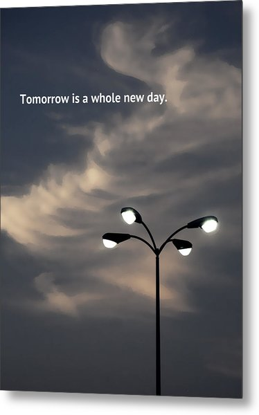 Tomorrow Is A Whole New Day Metal Print