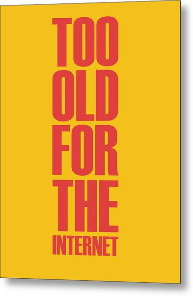 Too Old For The Internet Poster Yellow Metal Print
