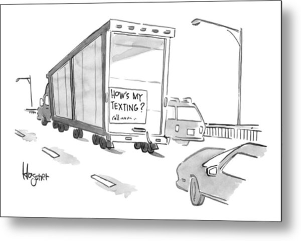 Truck With Sign On Back How's My Texting? Metal Print by John  Klossner
