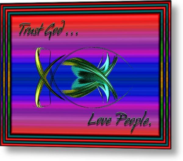 Trust God - Love People Metal Print