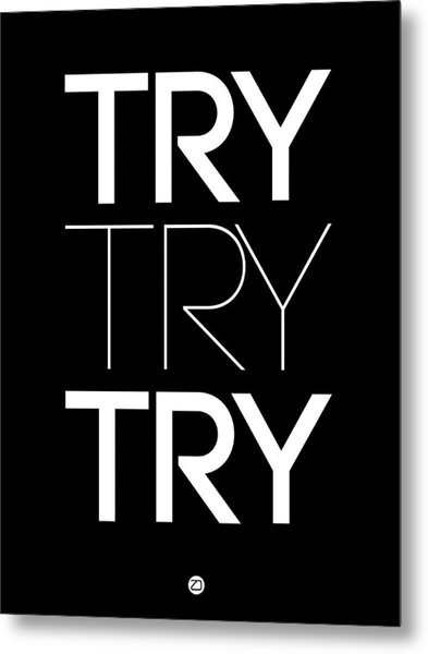 Try Try Try Poster Black Metal Print