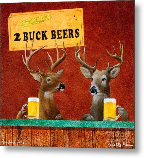 Two Buck Beers... Metal Print
