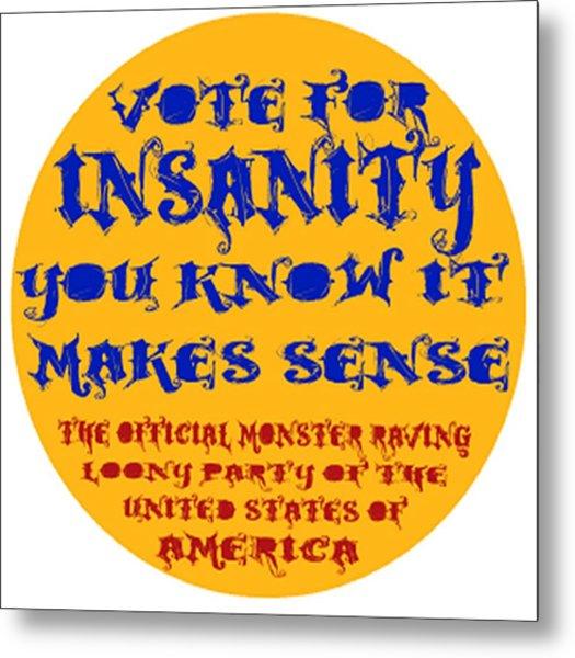 Vote For Insanity Metal Print
