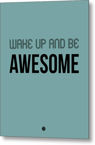 Wake Up And Be Awesome Poster Blue Metal Print