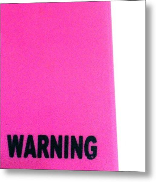 #warning #signage #neon #thepinks #text Metal Print