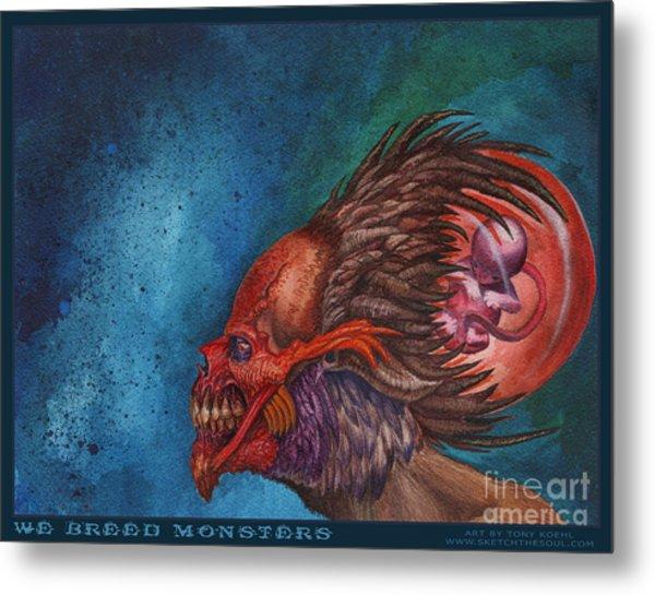 We Breed Monsters Metal Print