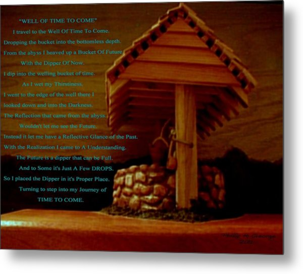 Well Of Time To Come Metal Print