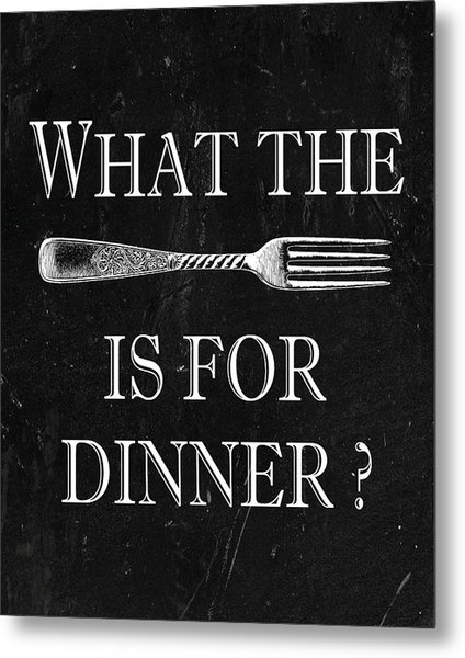 What The Fork Is For Dinner? Metal Print