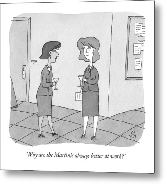 Why Are The Martinis Always Better At Work? Metal Print