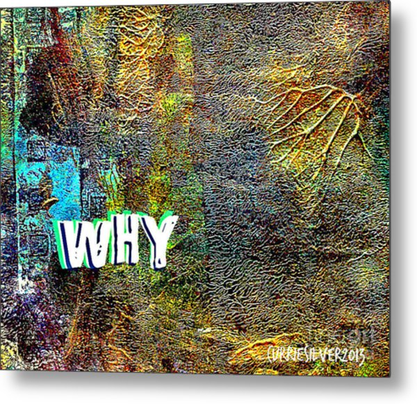 Why Metal Print by Currie Silver