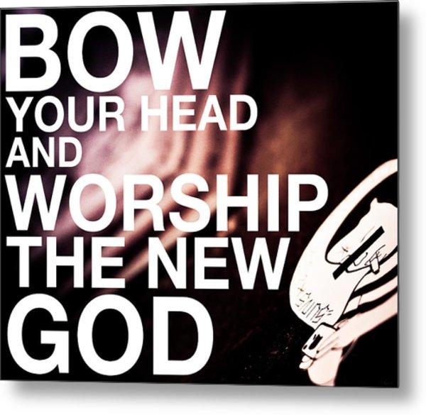Worship The New God  Metal Print