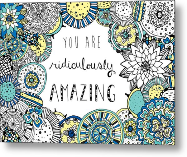 You Are Ridiculously Amazing Metal Print