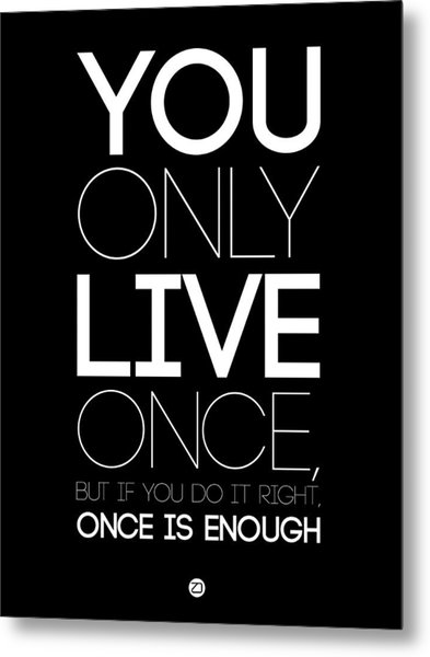 You Only Live Once Poster Black Metal Print
