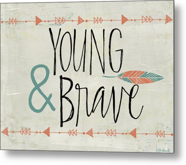 Young And Brave Metal Print by Katie Doucette