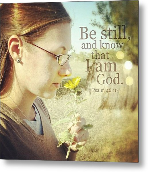 be Still, And Know That I Am God... Metal Print