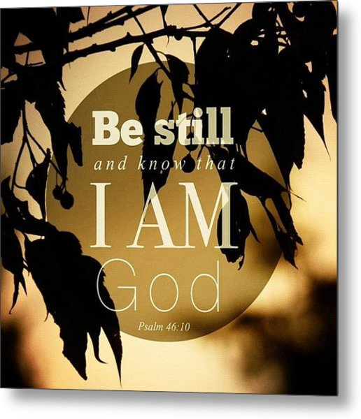 ✨be Still And Know That I Am God Metal Print