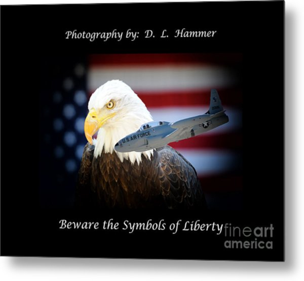 Beware The Symbols Of Liberty Metal Print by Dennis Hammer