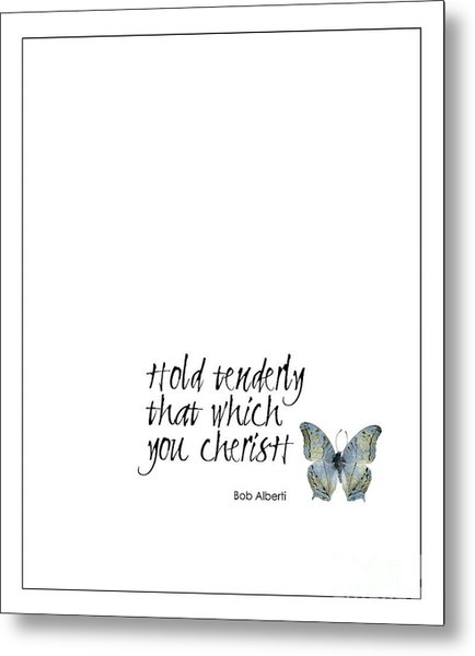 Hold Tenderly That Which You Cherish Quote Metal Print
