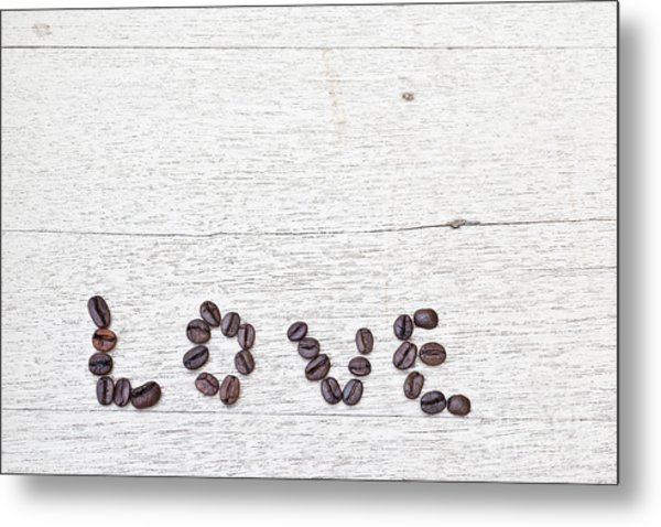 Coffee Beans And Word Of Love Metal Print by Chavalit Kamolthamanon