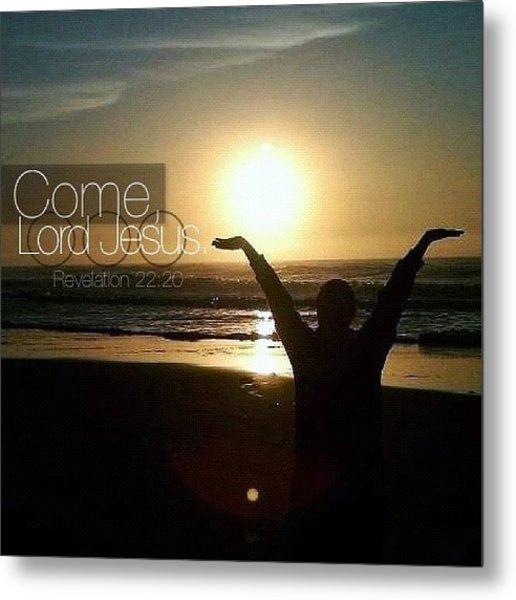 come, Lord Jesus. Revelation 22:20 Metal Print