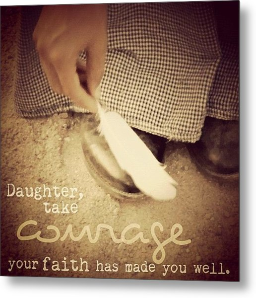 daughter, Take Courage; Your Faith Metal Print