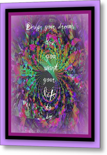 Design Your Dreams Metal Print by Michelle Frizzell-Thompson