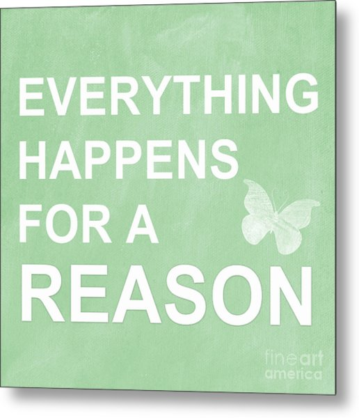 Everything For A Reason Metal Print