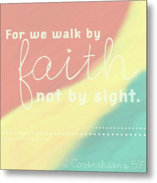 For We Walk By Faith, Not By Sight. 2 Metal Print