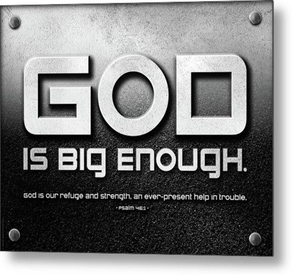 God Is Big Enough - 2 Metal Print