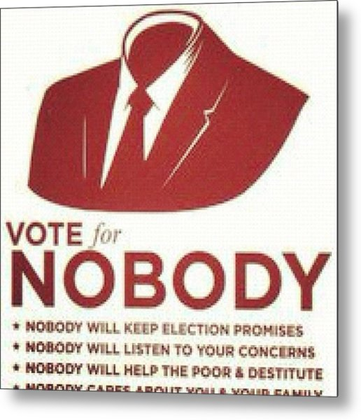 #haha #politics #vote #nobody #anarchy Metal Print