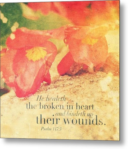 He Healeth The Broken In Heart And Metal Print