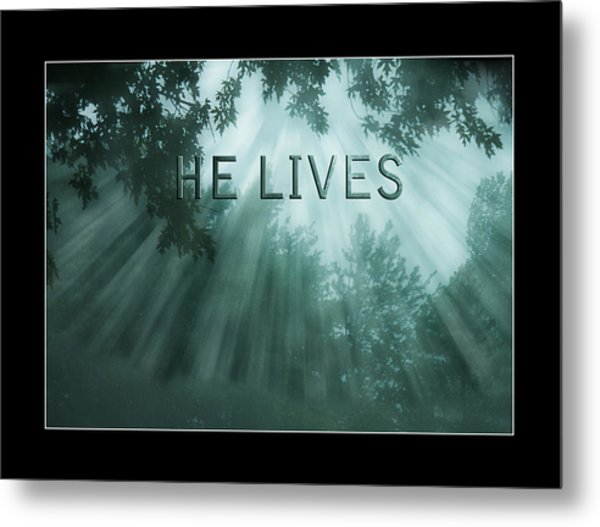 He Lives Metal Print by Trudy Wilkerson