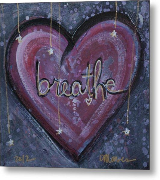 Heart Says Breathe Metal Print