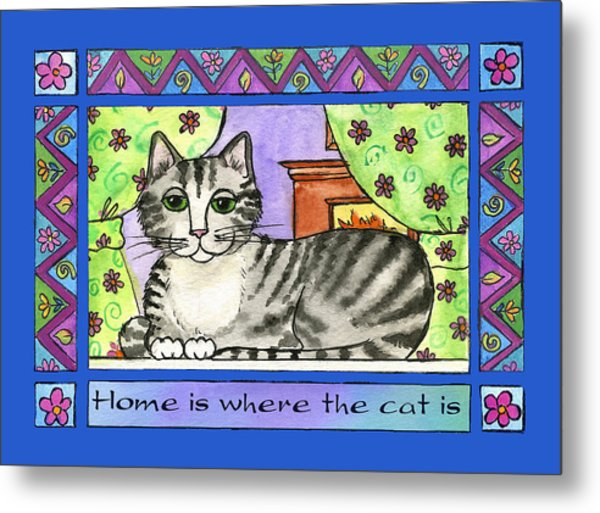 Home Is Where The Cat Is  Metal Print by Pamela  Corwin