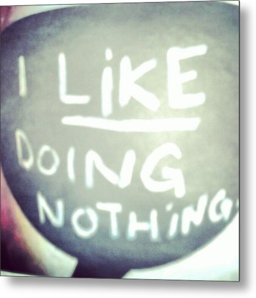 I Like Doing #nothing #lazy #student Metal Print