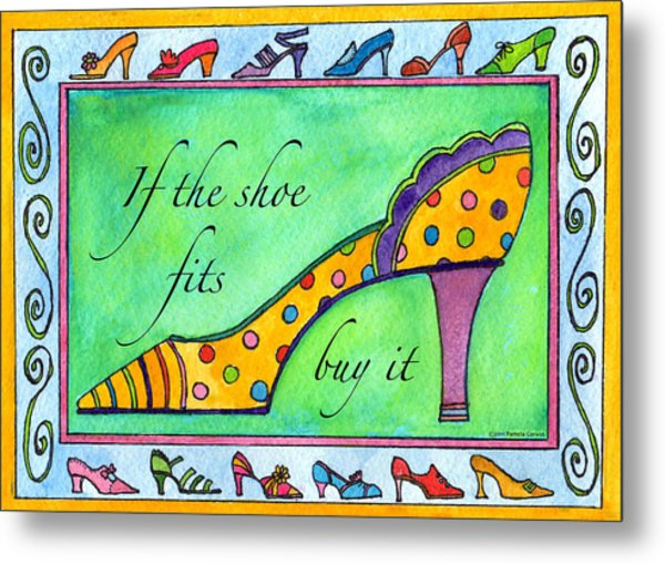 If The Shoe Fits Buy It Metal Print by Pamela  Corwin