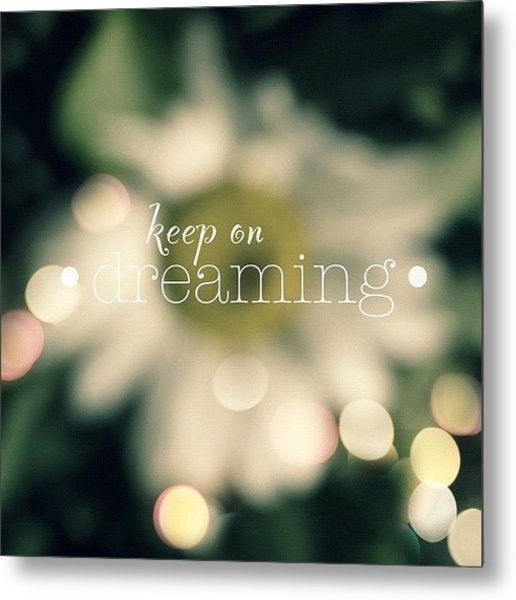 Keep On Dreaming.✨ ... Daisy Edit Metal Print