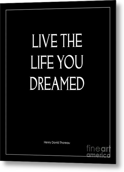 Live The Life You Dreamed Quote Metal Print