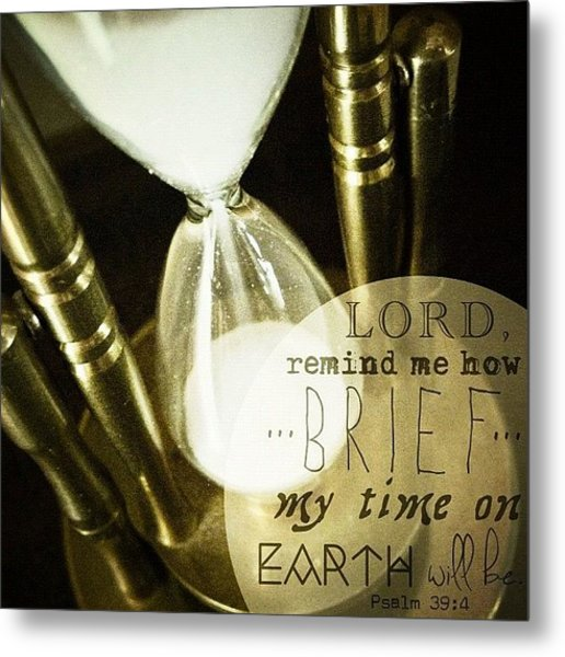 """lord, Remind Me How Brief My Time On Metal Print"