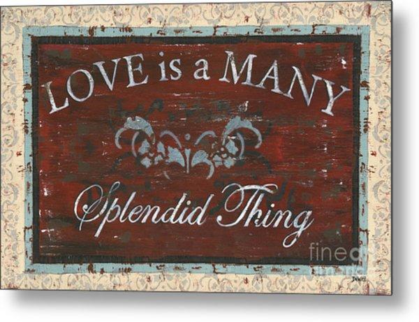 Love Is A Many Splendid Thing Metal Print