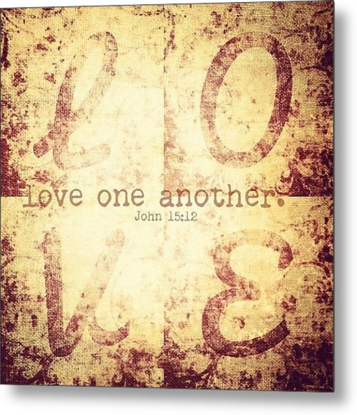 Love One Another. John 15:12💗 Metal Print
