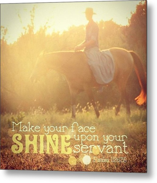 make Your Face Shine Upon Your Metal Print