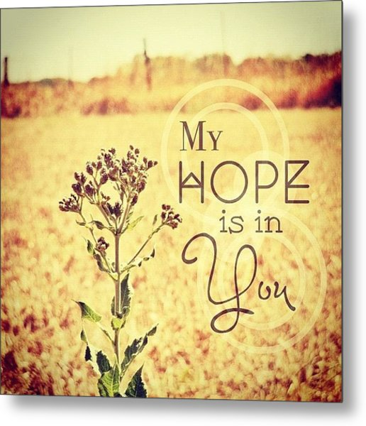 My Hope Is In You. Psalm 39:7💜 Metal Print