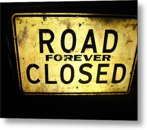 Road Closed Forever Metal Print by Todd Sherlock