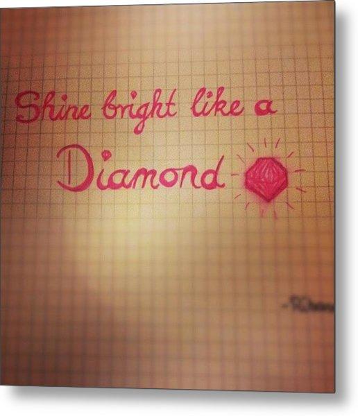 #shinebrightlikeadiamond #shine #bright Metal Print