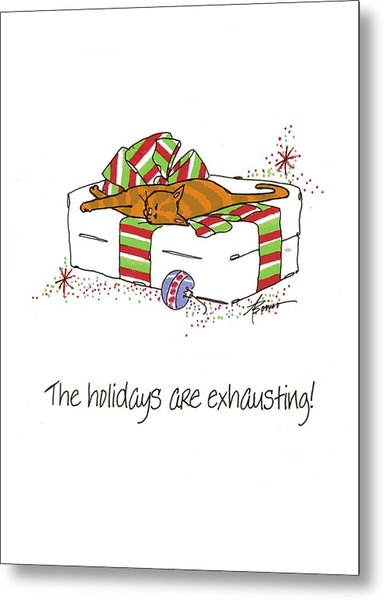 The Holidays Are Exhausting. Metal Print